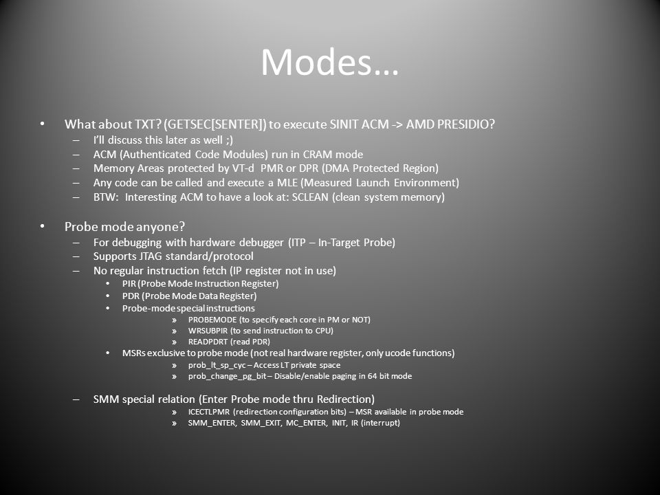 Modes… What about TXT (GETSEC[SENTER]) to execute SINIT ACM -> AMD PRESIDIO I'll discuss this later as well ;)